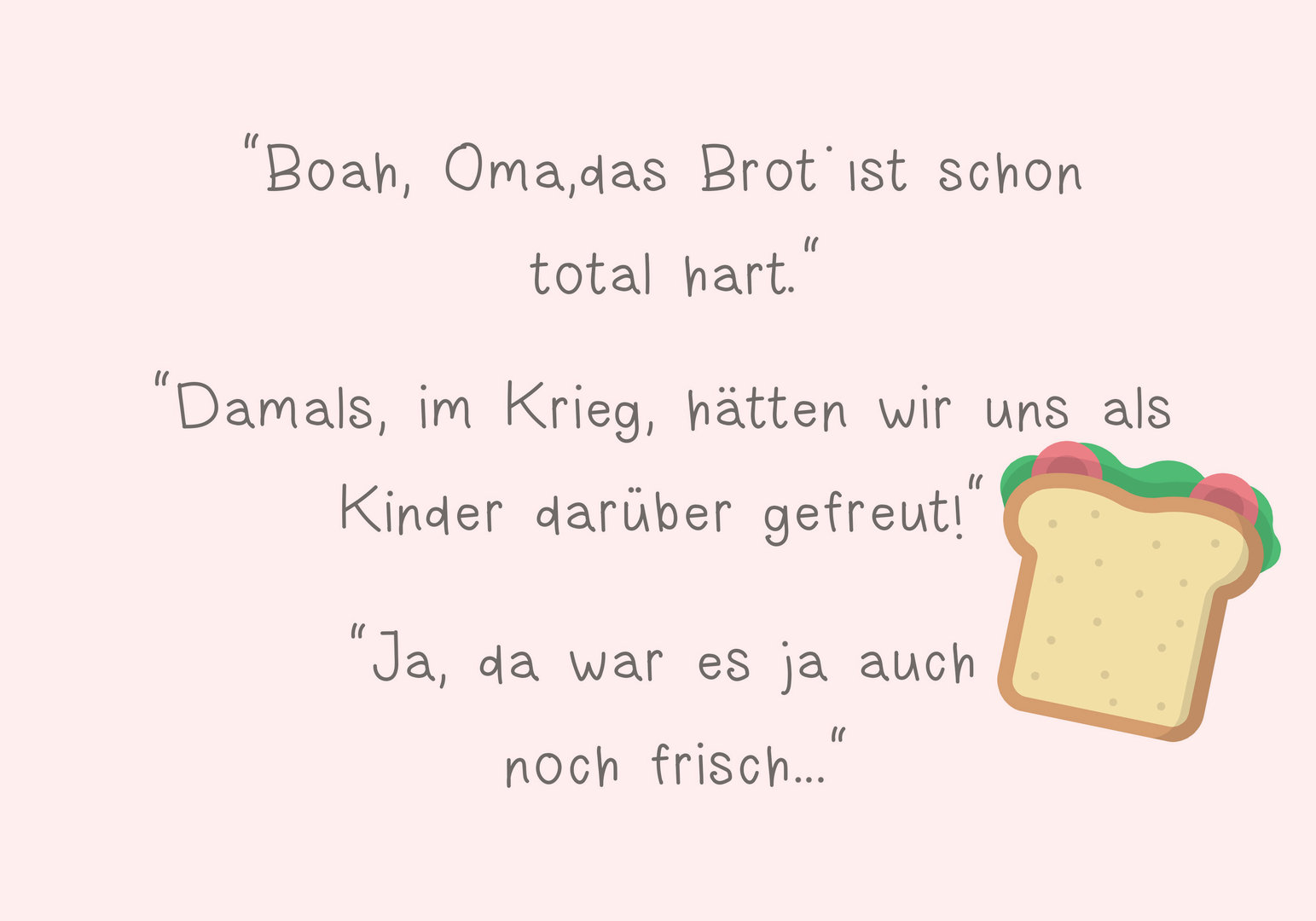 Boah, Oma, das Brot ist schon total hart